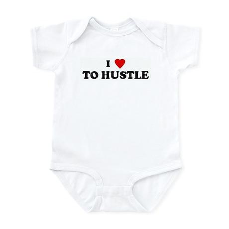 I Love TO HUSTLE Infant Bodysuit