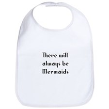 There will always be Mermaids Bib