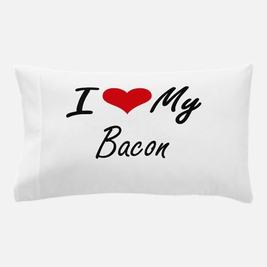 I Love My Bacon Pillow Case