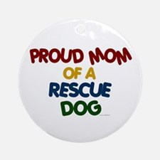 Proud Mom Of Rescue Dog 1 Ornament (Round)