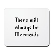 There will always be Mermaids Mousepad