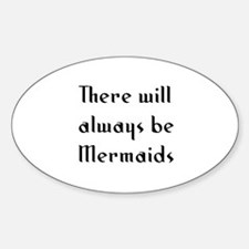 There will always be Mermaids Oval Decal