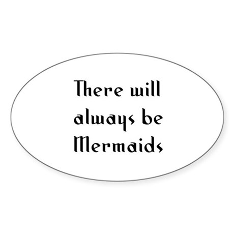 There will always be Mermaids Oval Sticker