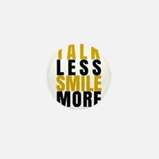 Talk Less Smile More Mini Button