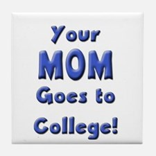 Your MOM goes to college Tile Coaster
