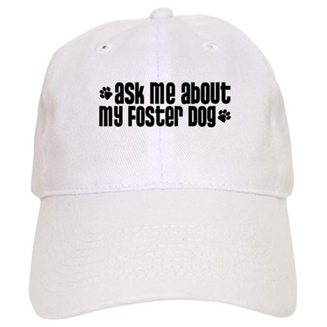 Ask Me About My Foster Dog Cap