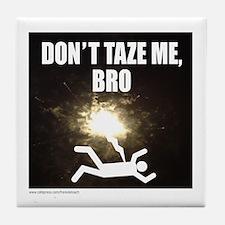 DON'T TAZE ME BRO Tile Coaster