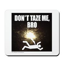 DON'T TAZE ME BRO Mousepad