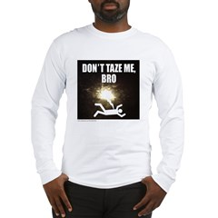 DON'T TAZE ME BRO Long Sleeve T-Shirt
