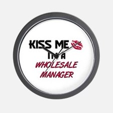 Kiss Me I'm a WHOLESALE MANAGER Wall Clock