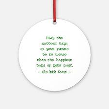 Irish Toast--Sad & Happy Days Ornament (Round)