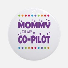 MOMMY IS MY COPILOT Round Ornament