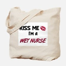 Kiss Me I'm a WET NURSE Tote Bag