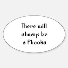 There will always be a Phooka Oval Decal