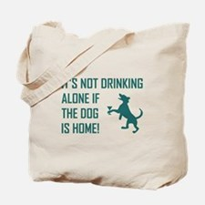 IT'S NOT DRINKING ALONE... Tote Bag