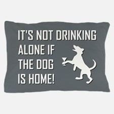 IT'S NOT DRINKING ALONE... Pillow Case