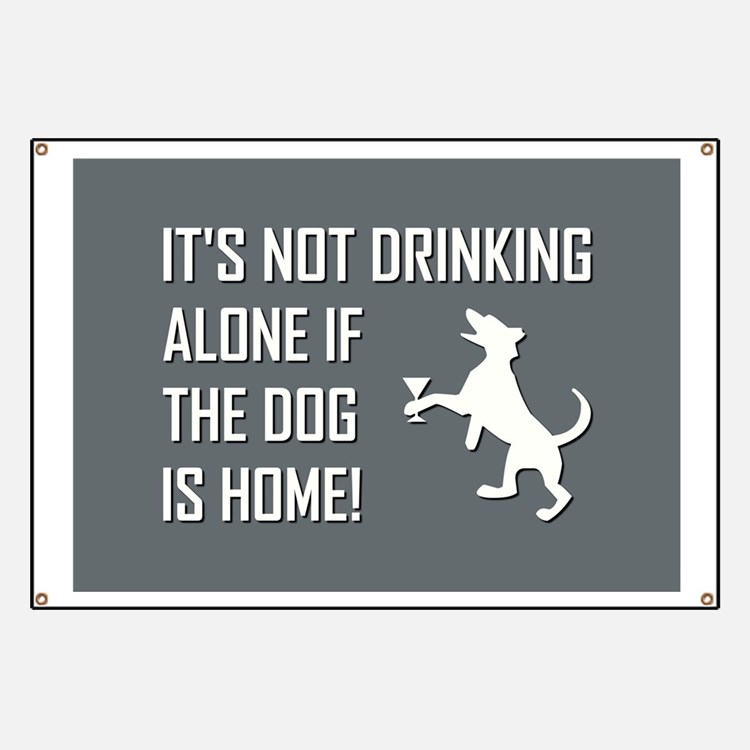 IT'S NOT DRINKING ALONE... Banner