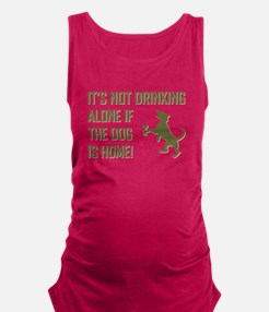 IT'S NOT DRINKING ALONE... Maternity Tank Top