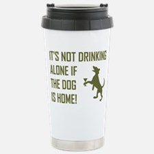IT'S NOT DRINKING ALONE... Travel Mug