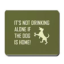 IT'S NOT DRINKING ALONE... Mousepad