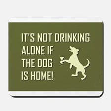 IT'S NOT DRINKING ALONE... Mousepad