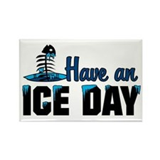 Have An Ice Day Rectangle Magnet