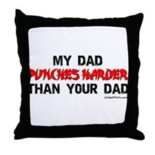 MY DAD (PUNCHES HARDER) THAN  Throw Pillow