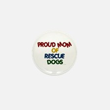 Proud Mom Of Rescue Dogs 1 Mini Button (100 pack)