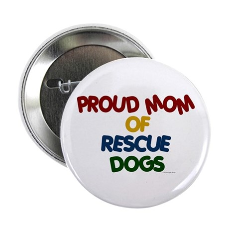 "Proud Mom Of Rescue Dogs 1 2.25"" Button (100 pack)"