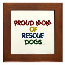 Proud Mom Of Rescue Dogs 1 Framed Tile