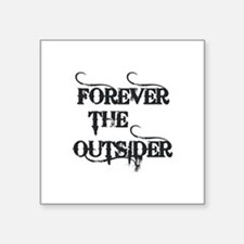 "FOREVER THE OUTSIDER Square Sticker 3"" x 3"""