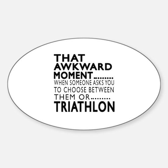 Triathlon Awkward Moment Designs Sticker (Oval)