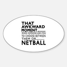 Netball Awkward Moment Designs Sticker (Oval)