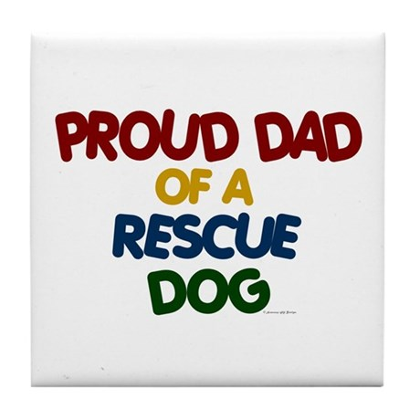 Proud Dad Of Rescue Dog 1 Tile Coaster