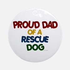 Proud Dad Of Rescue Dog 1 Ornament (Round)