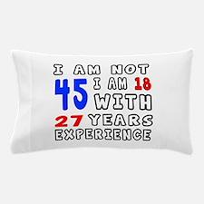 I am not 45 Birthday Designs Pillow Case