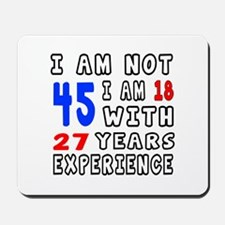 I am not 45 Birthday Designs Mousepad