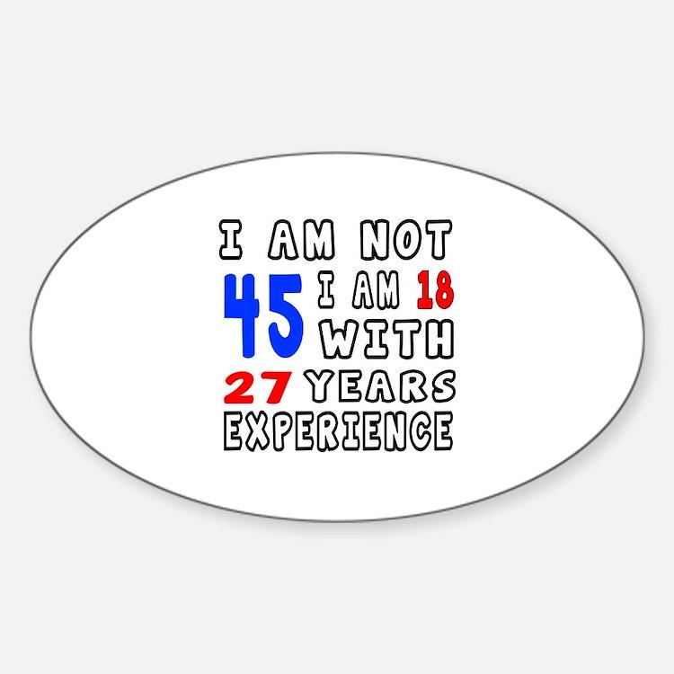 I am not 45 Birthday Designs Decal