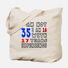 I am not 35 Birthday Designs Tote Bag