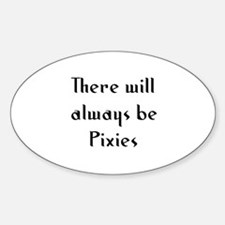 There will always be Pixies Oval Decal