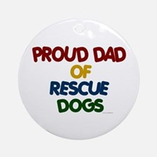 Proud Dad Of Rescue Dogs 1 Ornament (Round)