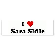 I Love Sara Sidle Bumper Bumper Sticker