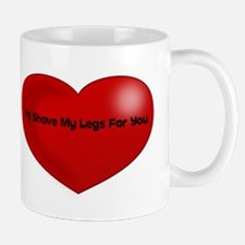 Funny Quote I'd Shave My Legs For You Red Mugs