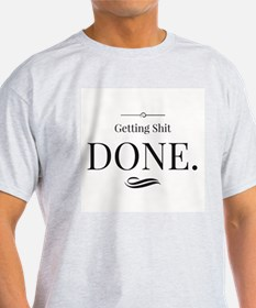 Getting Shit Done T-Shirt