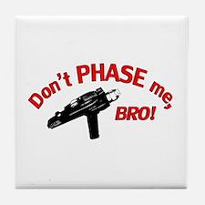 Don't PHASE me, BRO! Tile Coaster