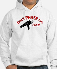 Don't PHASE me, BRO! Hoodie
