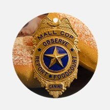 Mall Cop Recognition Round Ornament