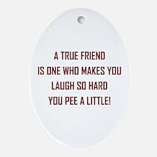 A TRUE FRIEND... Oval Ornament