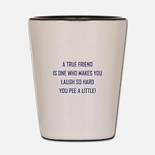 A TRUE FRIEND... Shot Glass