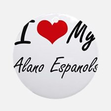 I Love My Alano Espanols Round Ornament